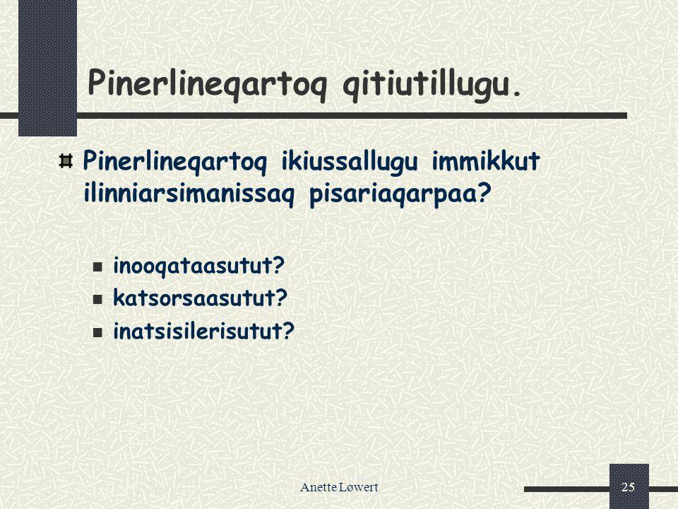 Anette Løwert25 Pinerlineqartoq qitiutillugu.