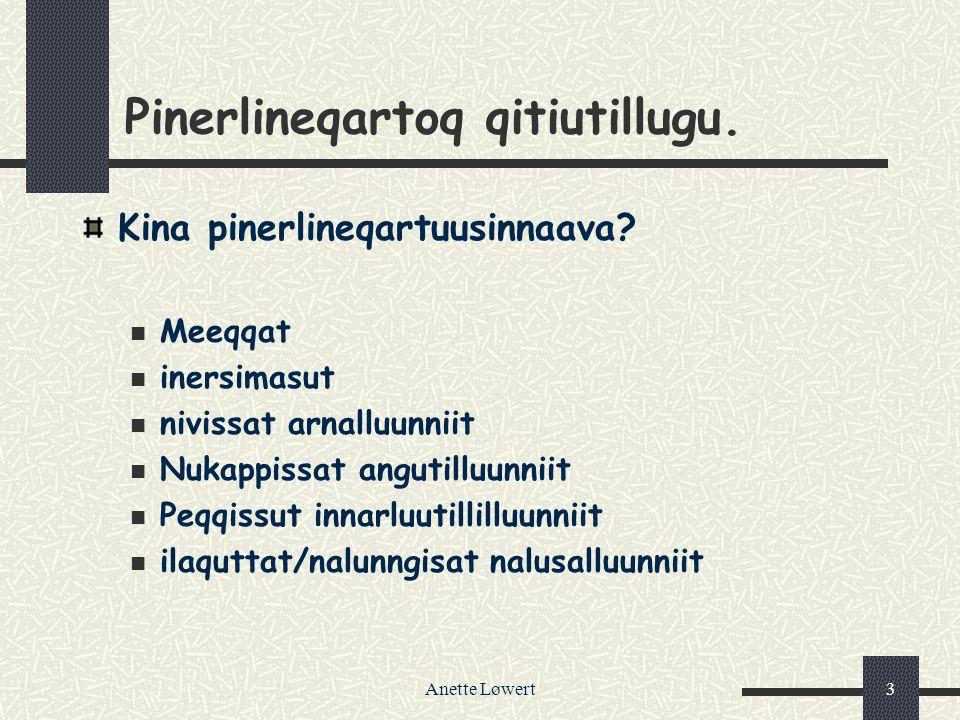 Anette Løwert3 Pinerlineqartoq qitiutillugu.Kina pinerlineqartuusinnaava.