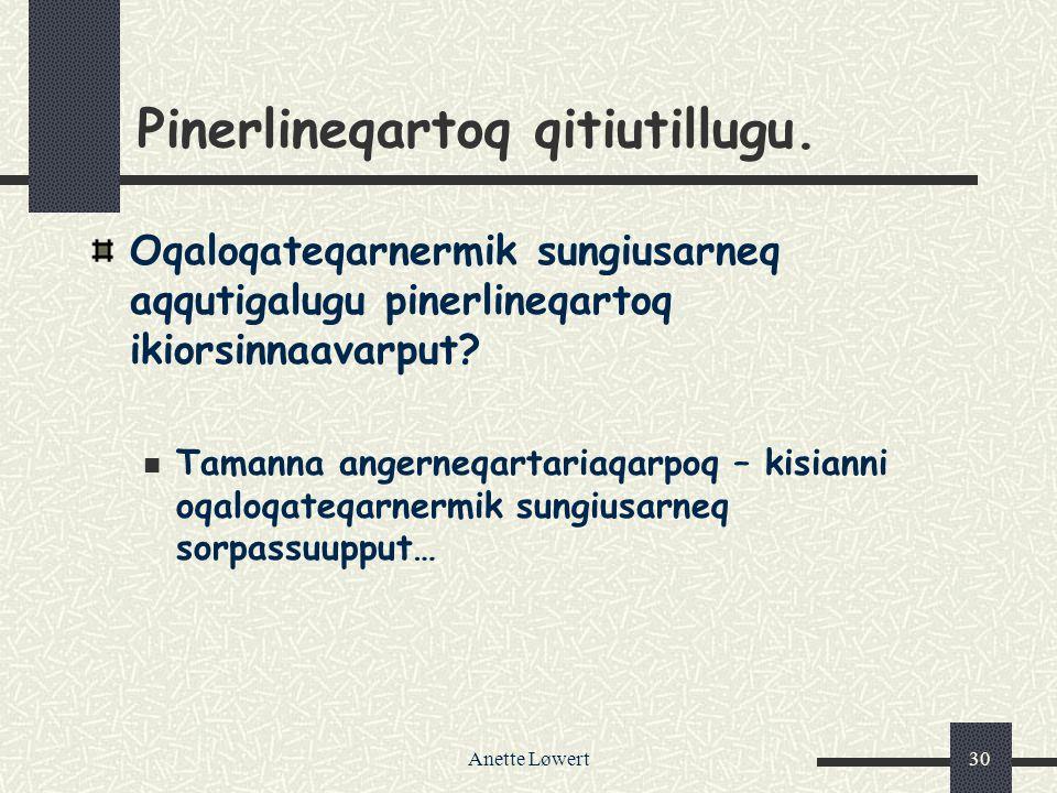 Anette Løwert30 Pinerlineqartoq qitiutillugu.