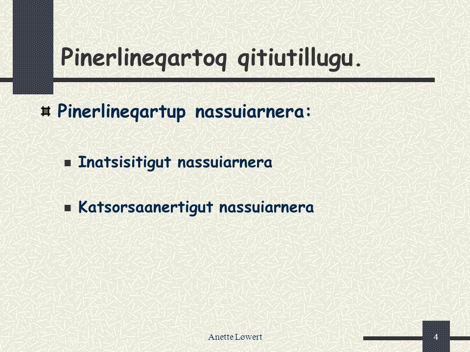 Anette Løwert4 Pinerlineqartoq qitiutillugu. Pinerlineqartup nassuiarnera: Inatsisitigut nassuiarnera Katsorsaanertigut nassuiarnera