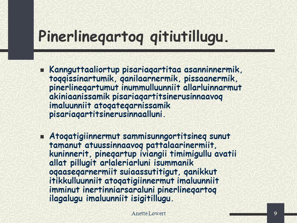 Anette Løwert9 Pinerlineqartoq qitiutillugu. Kannguttaaliortup pisariaqartitaa asanninnermik, toqqissinartumik, qanilaarnermik, pissaanermik, pinerlin