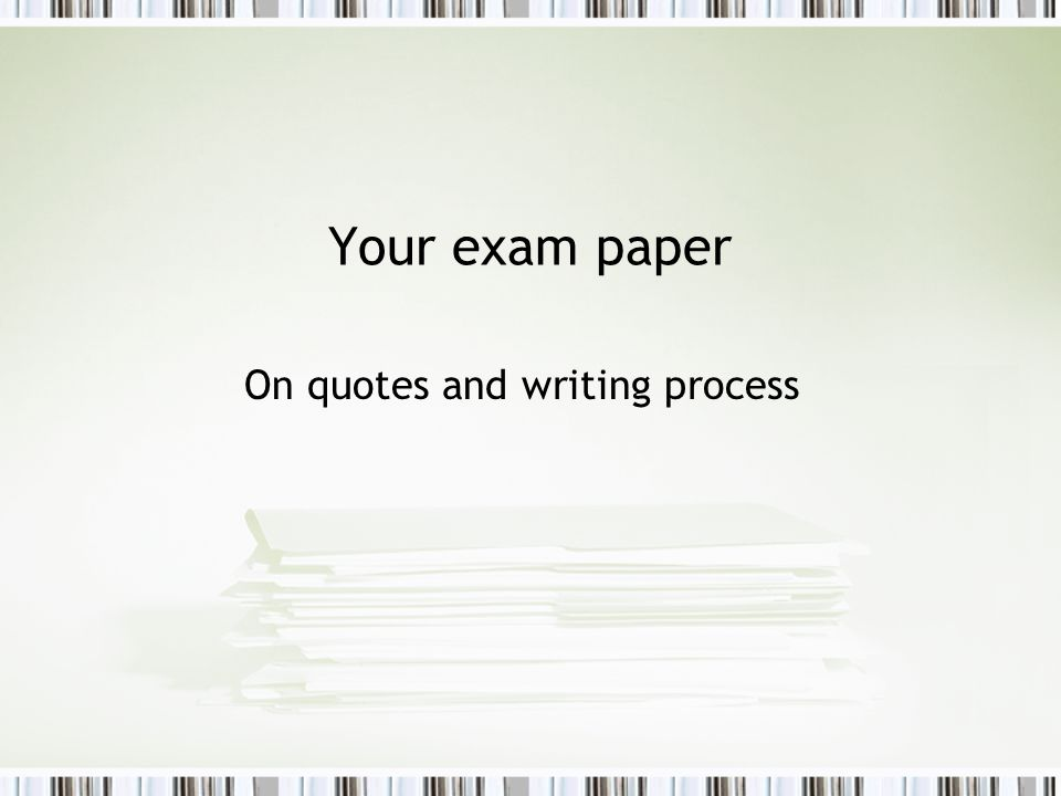 Your exam paper On quotes and writing process