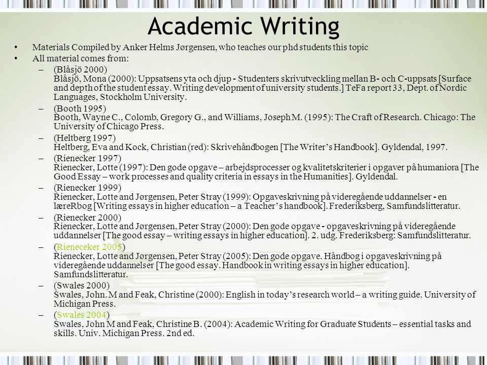 Academic Writing Materials Compiled by Anker Helms Jørgensen, who teaches our phd students this topic All material comes from: –(Blåsjö 2000) Blåsjö,
