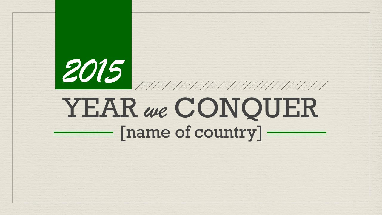2015 YEAR we CONQUER [name of country]