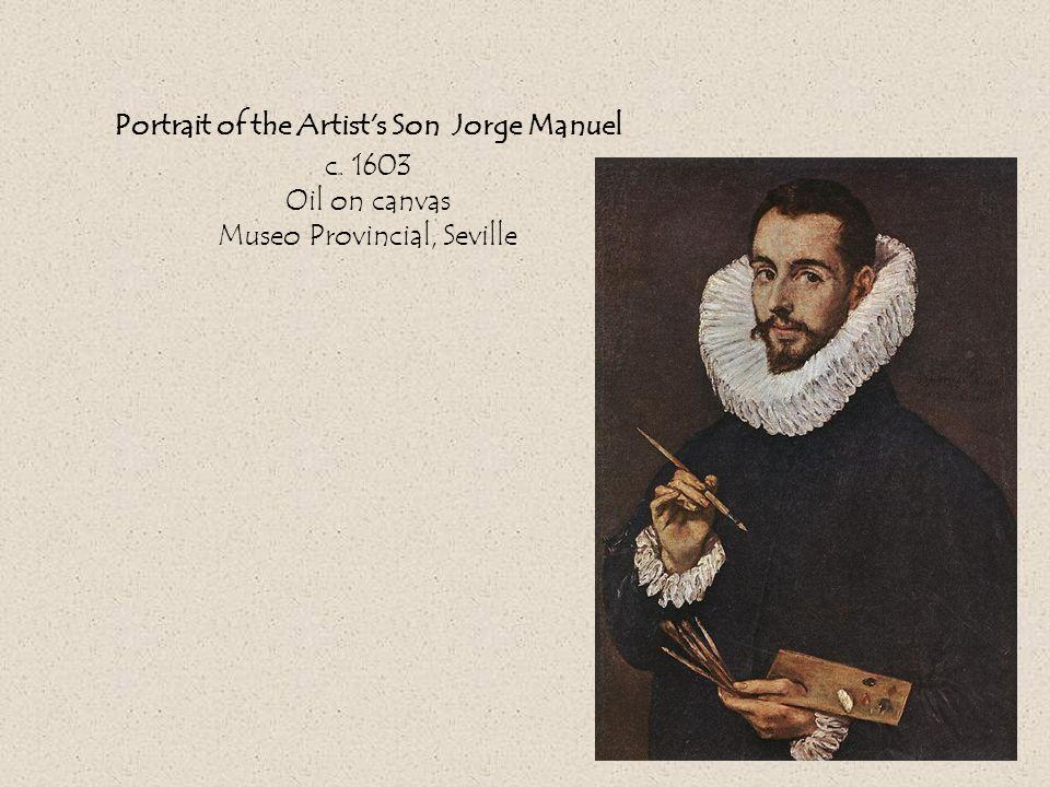 Portrait of the Artist s Son Jorge Manuel c. 1603 Oil on canvas Museo Provincial, Seville