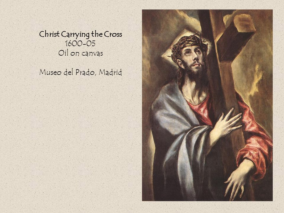 Christ Carrying the Cross 1600-05 Oil on canvas Museo del Prado, Madrid