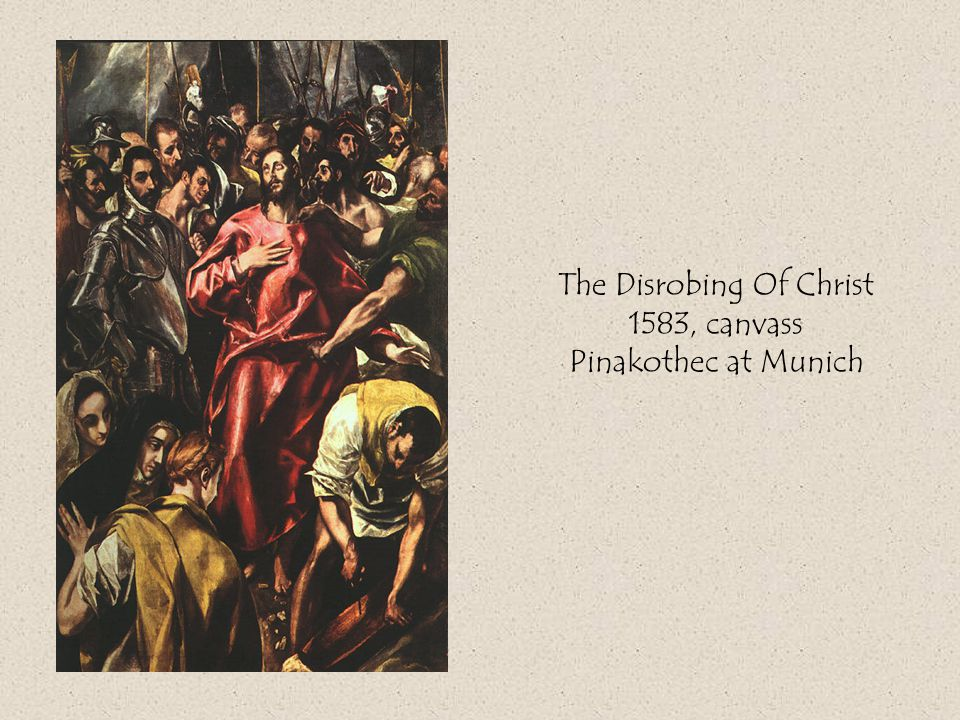 The Disrobing Of Christ 1583, canvass Pinakothec at Munich
