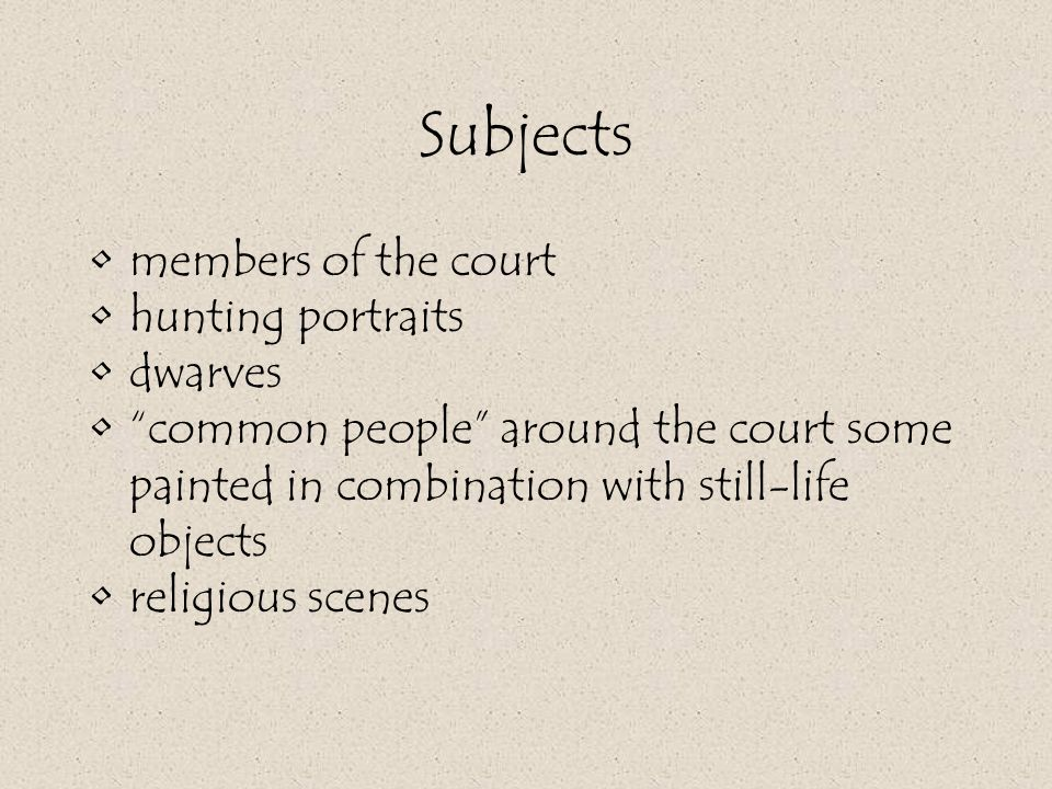 Subjects members of the court hunting portraits dwarves common people around the court some painted in combination with still-life objects religious scenes