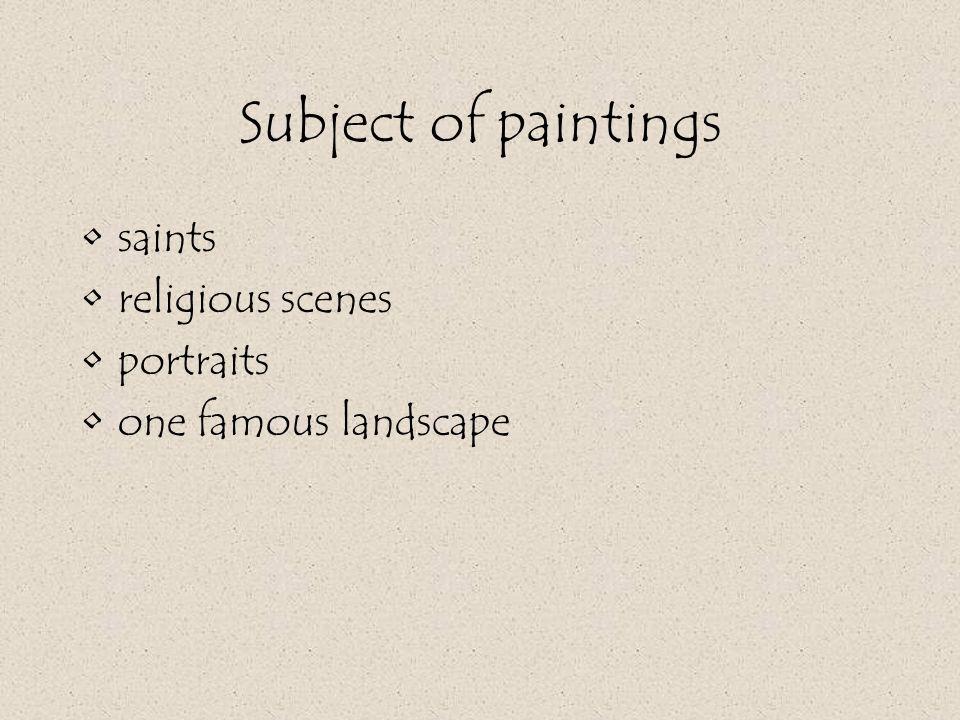 Subject of paintings saints religious scenes portraits one famous landscape