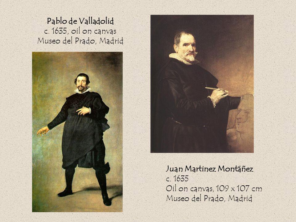 Pablo de Valladolid c. 1635, oil on canvas Museo del Prado, Madrid Juan Martinez Montáñez c.
