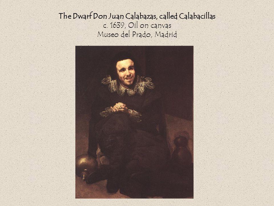 The Dwarf Don Juan Calabazas, called Calabacillas c. 1639, Oil on canvas Museo del Prado, Madrid