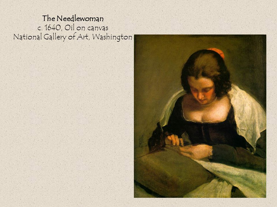 The Needlewoman c. 1640, Oil on canvas National Gallery of Art, Washington