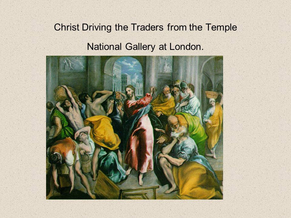 Christ Driving the Traders from the Temple National Gallery at London.
