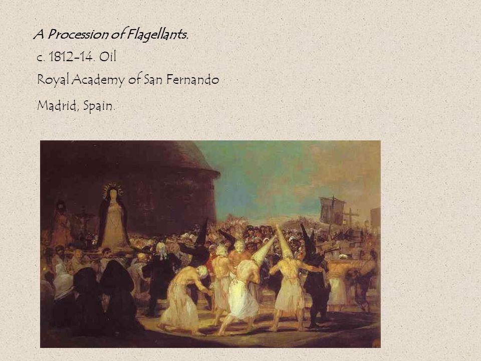 A Procession of Flagellants. c. 1812-14. Oil Royal Academy of San Fernando Madrid, Spain.