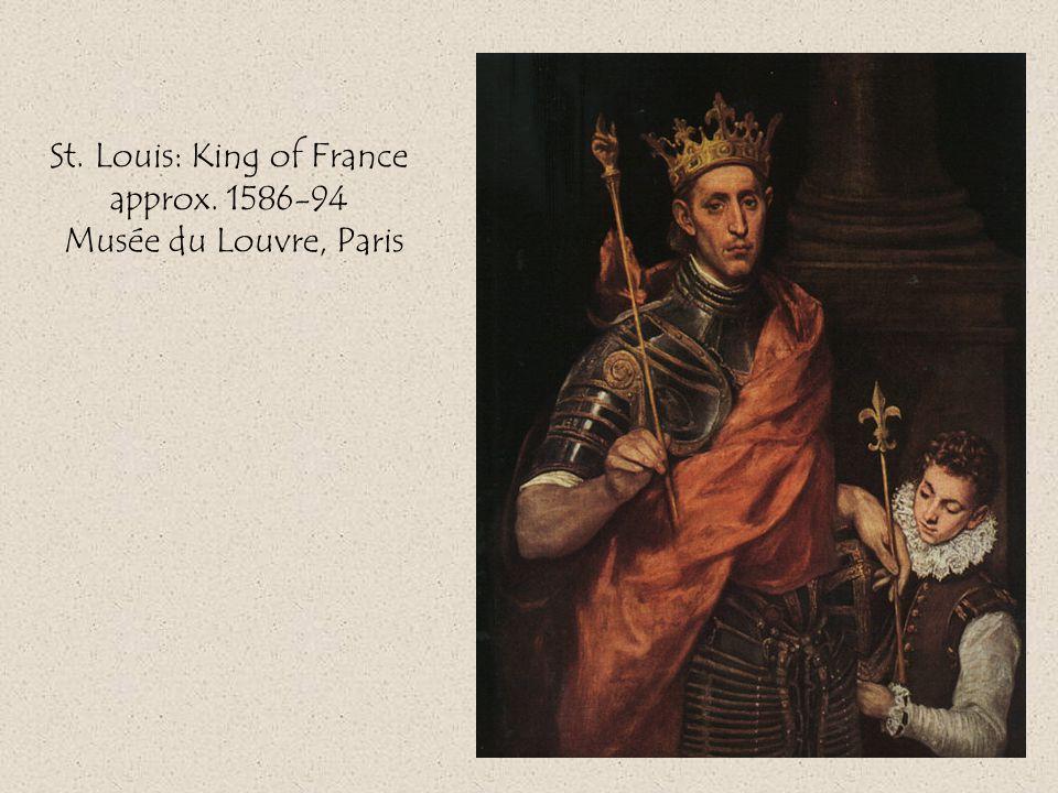 St. Louis: King of France approx. 1586-94 Musée du Louvre, Paris