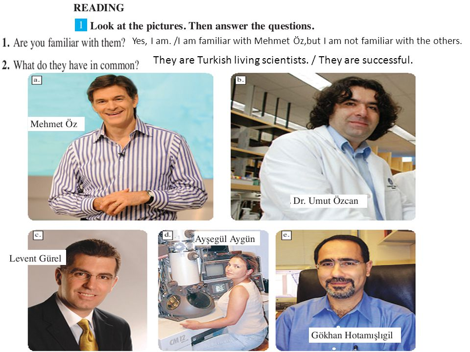 Yes, I am. /I am familiar with Mehmet Öz,but I am not familiar with the others. They are Turkish living scientists. / They are successful.