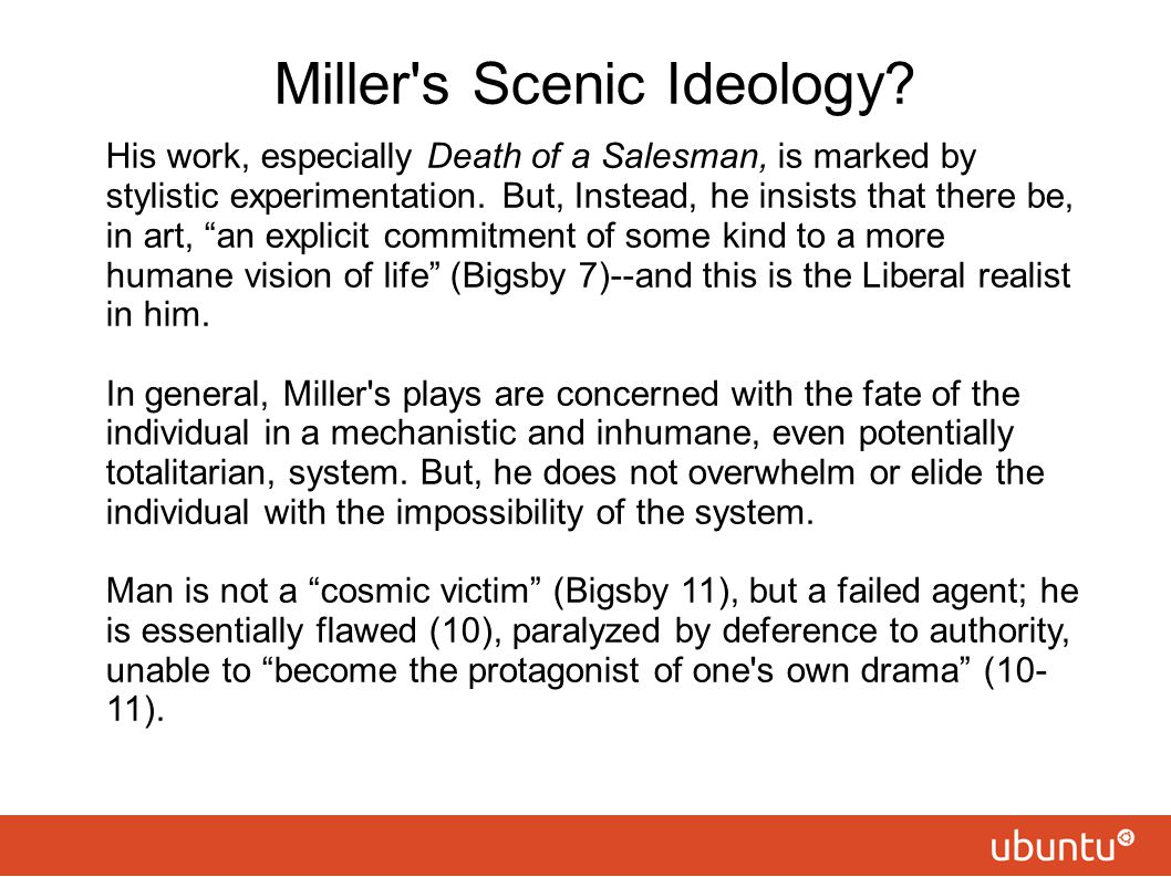 Miller's Scenic Ideology? His work, especially Death of a Salesman, is marked by stylistic experimentation. But, Instead, he insists that there be, in