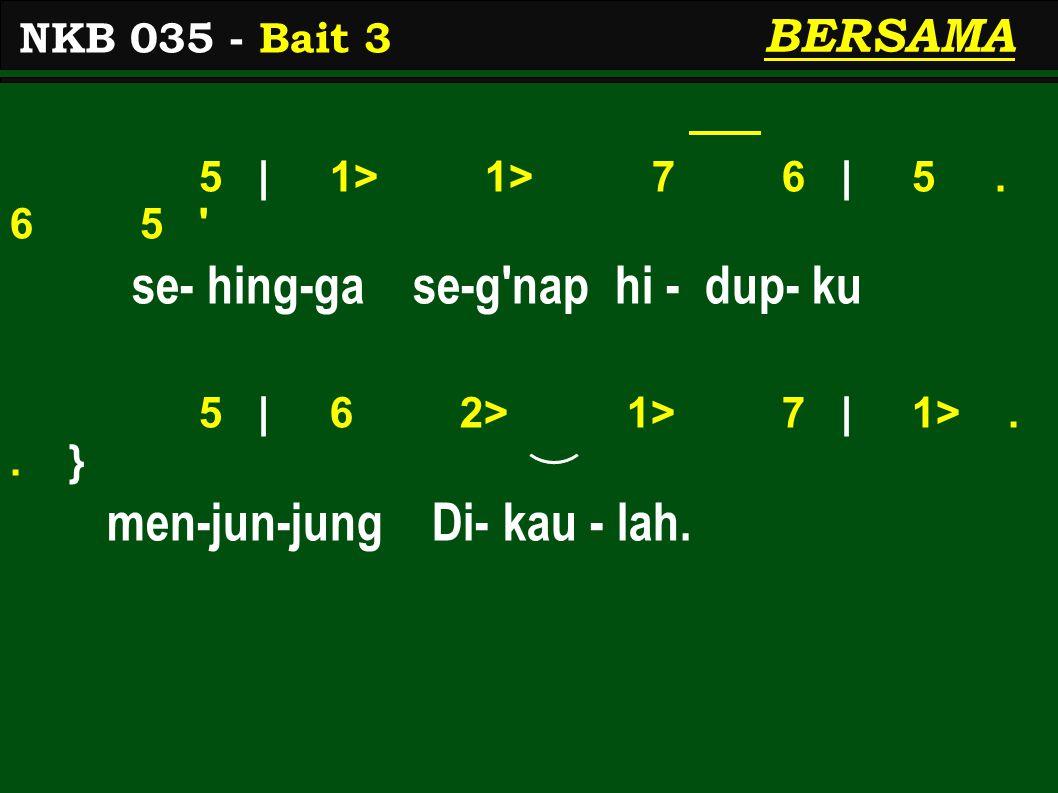 5 | 1> 1> 7 6 | 5. 6 5 se- hing-ga se-g nap hi - dup- ku 5 | 6 2> 1> 7 | 1>..