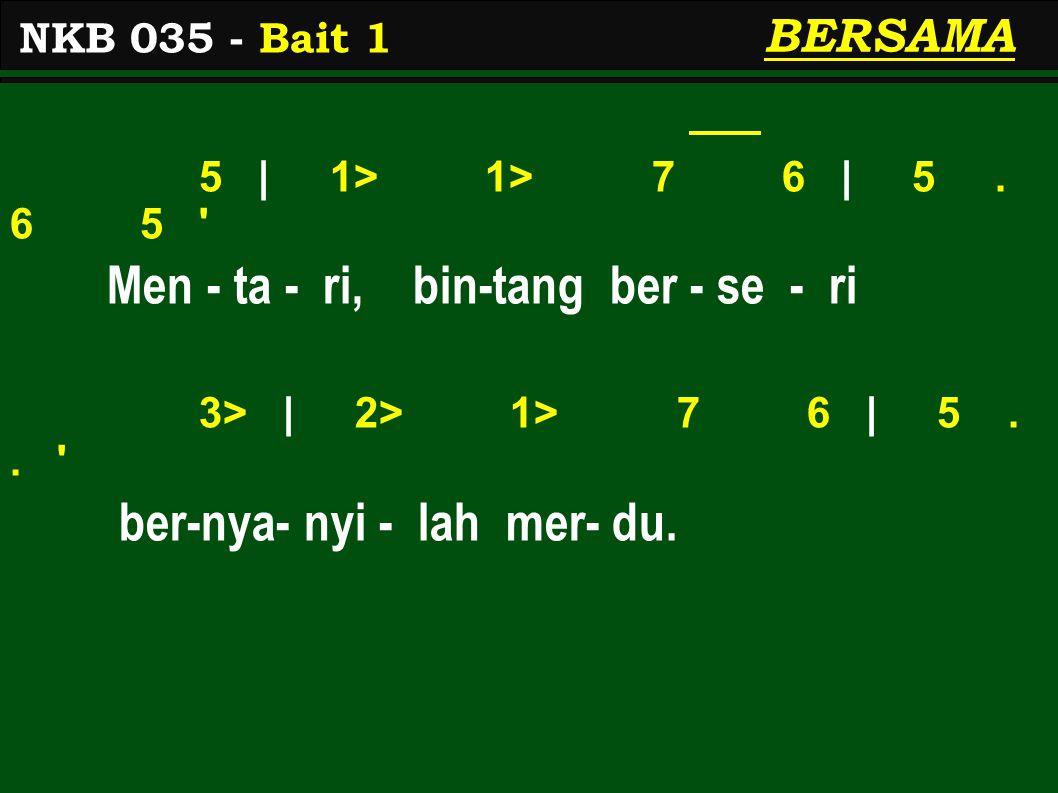 5 | 1> 1> 7 6 | 5. 6 5 Men - ta - ri, bin-tang ber - se - ri 3> | 2> 1> 7 6 | 5..