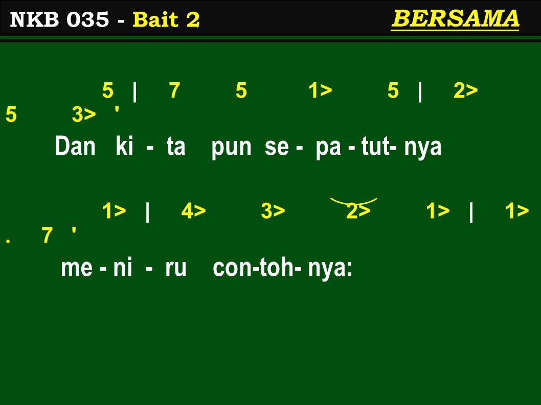 5 | 7 5 1> 5 | 2> 5 3> Dan ki - ta pun se - pa - tut- nya 1> | 4> 3> 2> 1> | 1>.