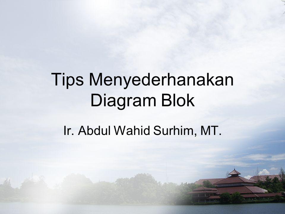Tips Menyederhanakan Diagram Blok Ir. Abdul Wahid Surhim, MT.
