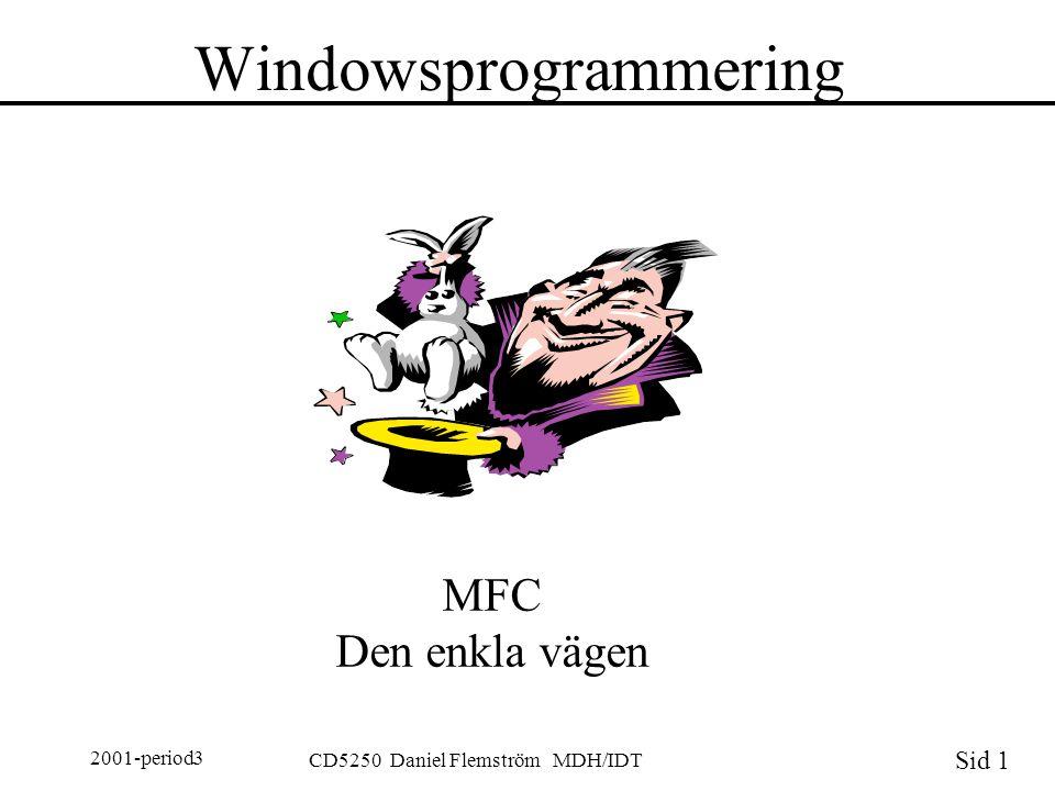 Sid 1 2001-period3 CD5250 Daniel Flemström MDH/IDT Windowsprogrammering MFC Den enkla vägen