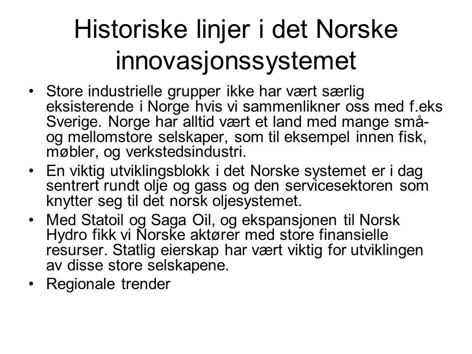 Historiske linjer i det Norske innovasjonssystemet Store industrielle grupper ikke har vært særlig eksisterende i Norge hvis vi sammenlikner oss med f.eks Sverige.