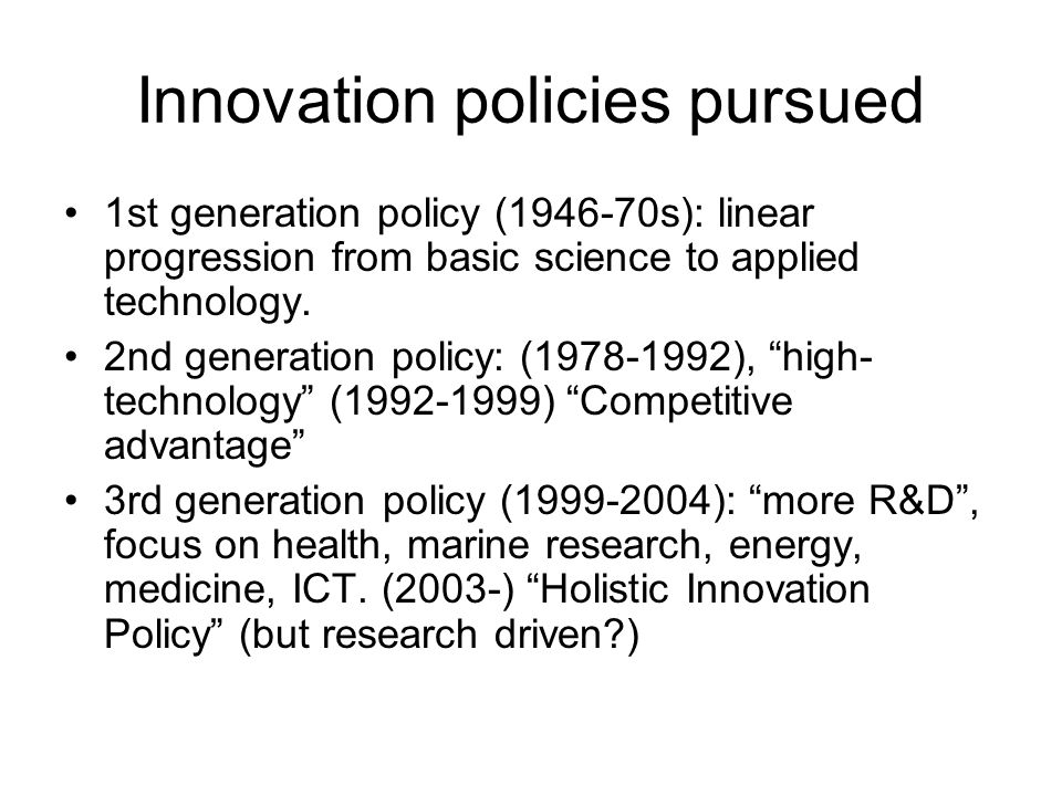 Innovation policies pursued 1st generation policy (1946-70s): linear progression from basic science to applied technology.
