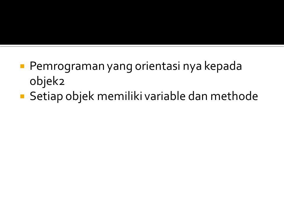  Pemrograman yang orientasi nya kepada objek2  Setiap objek memiliki variable dan methode