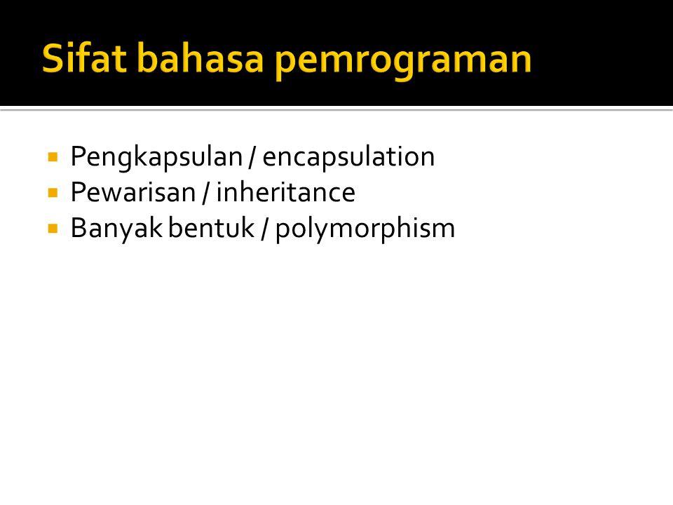  Pengkapsulan / encapsulation  Pewarisan / inheritance  Banyak bentuk / polymorphism