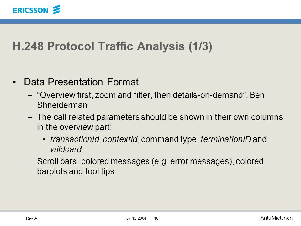 """Rev A Antti Miettinen 07.12.200416 H.248 Protocol Traffic Analysis (1/3) Data Presentation Format –""""Overview first, zoom and filter, then details-on-d"""
