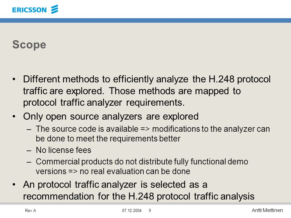 Rev A Antti Miettinen 07.12.20049 Scope Different methods to efficiently analyze the H.248 protocol traffic are explored. Those methods are mapped to