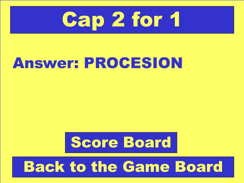 Question: Acto de ir ordenadamente en grupo de un lugar a otro. Check Your Answer Cap 2 for 1