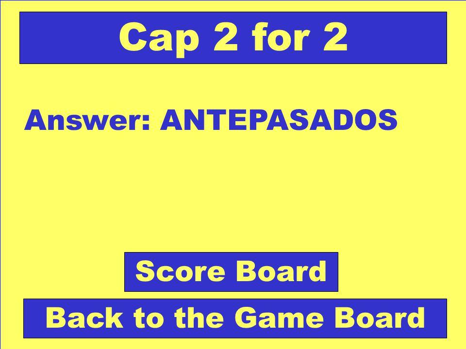 Question: personas remotas en el pasado. Check Your Answer Cap 2 for 2