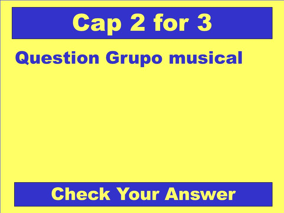 Answer: ANTEPASADOS Back to the Game Board Cap 2 for 2 Score Board