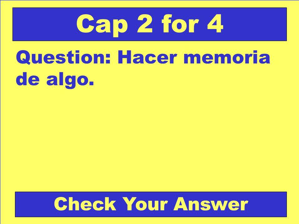 Answer: EL CONJUNTO Back to the Game Board Cap 2 for 3 Score Board