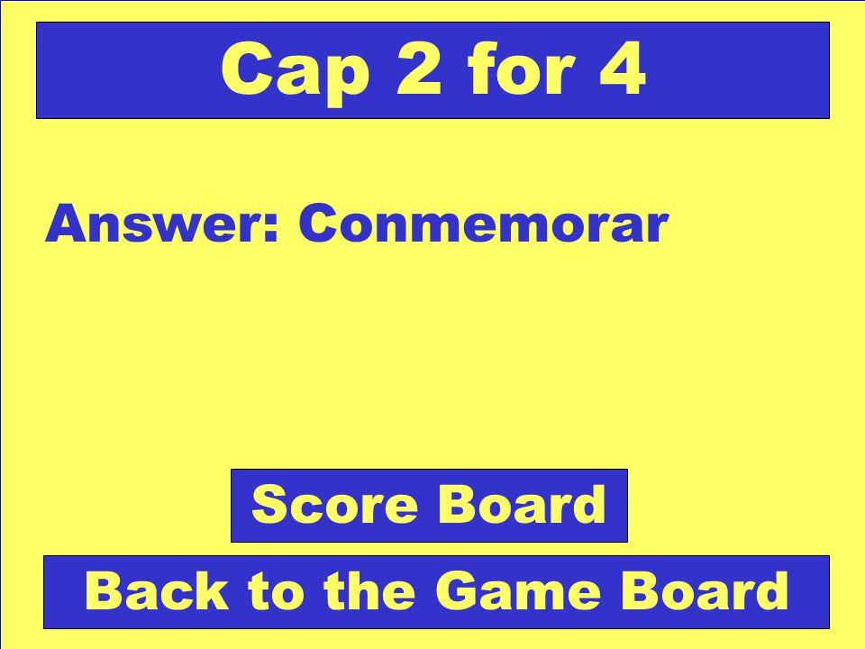 Question: Hacer memoria de algo. Check Your Answer Cap 2 for 4