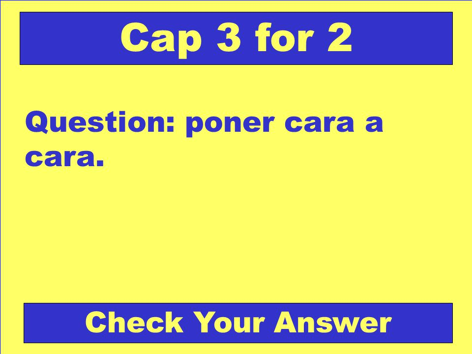 Answer: Abolición Back to the Game Board Cap 3 for 1 Score Board