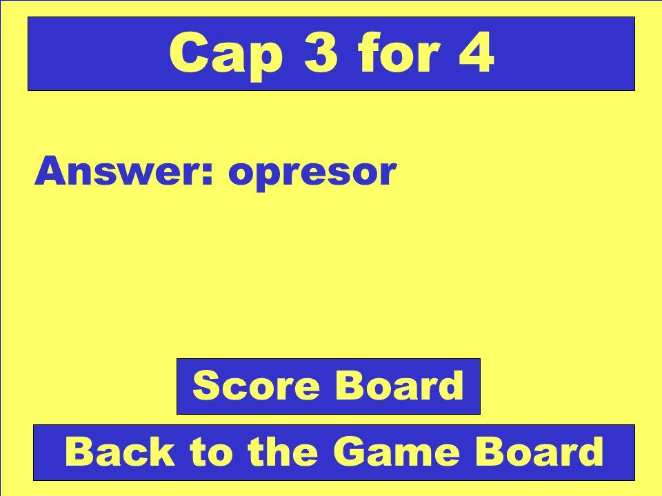 Question: Abusa de su poder o autoridad. Check Your Answer Cap 3 for 4
