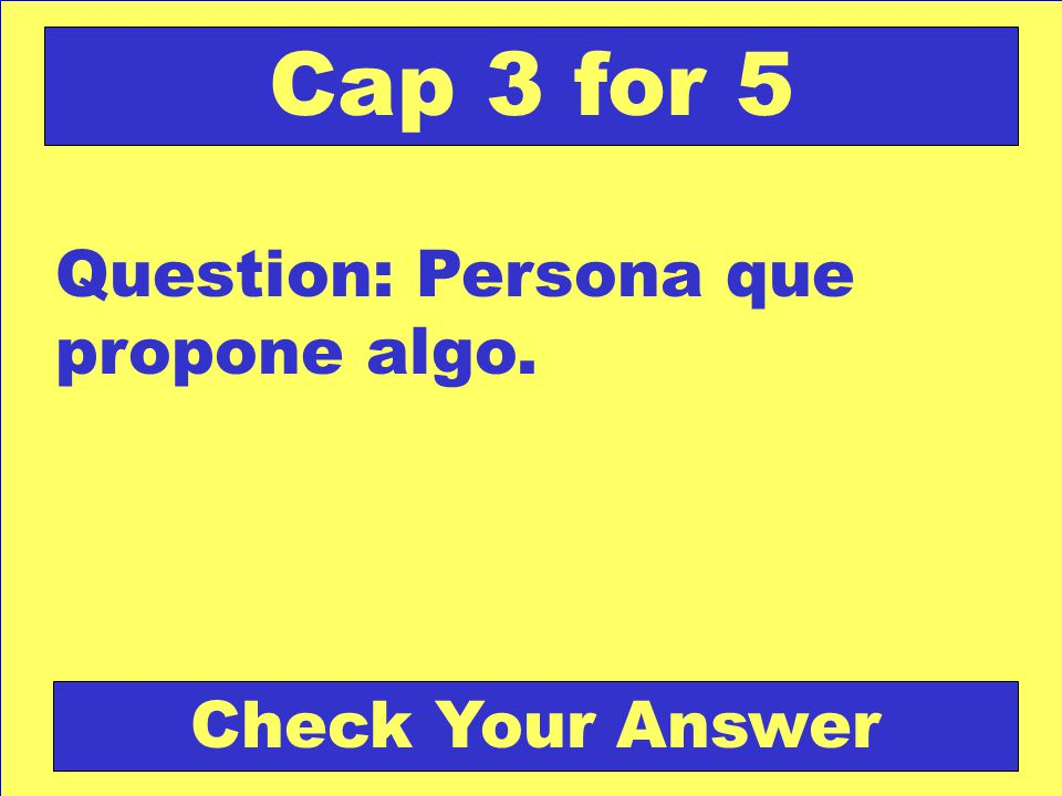 Answer: opresor Back to the Game Board Cap 3 for 4 Score Board