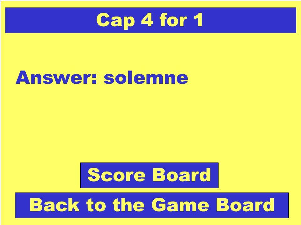 Question: Algo que se celebra de manera ceremoniosa o impresionante. Check Your Answer Cap 4 for 1