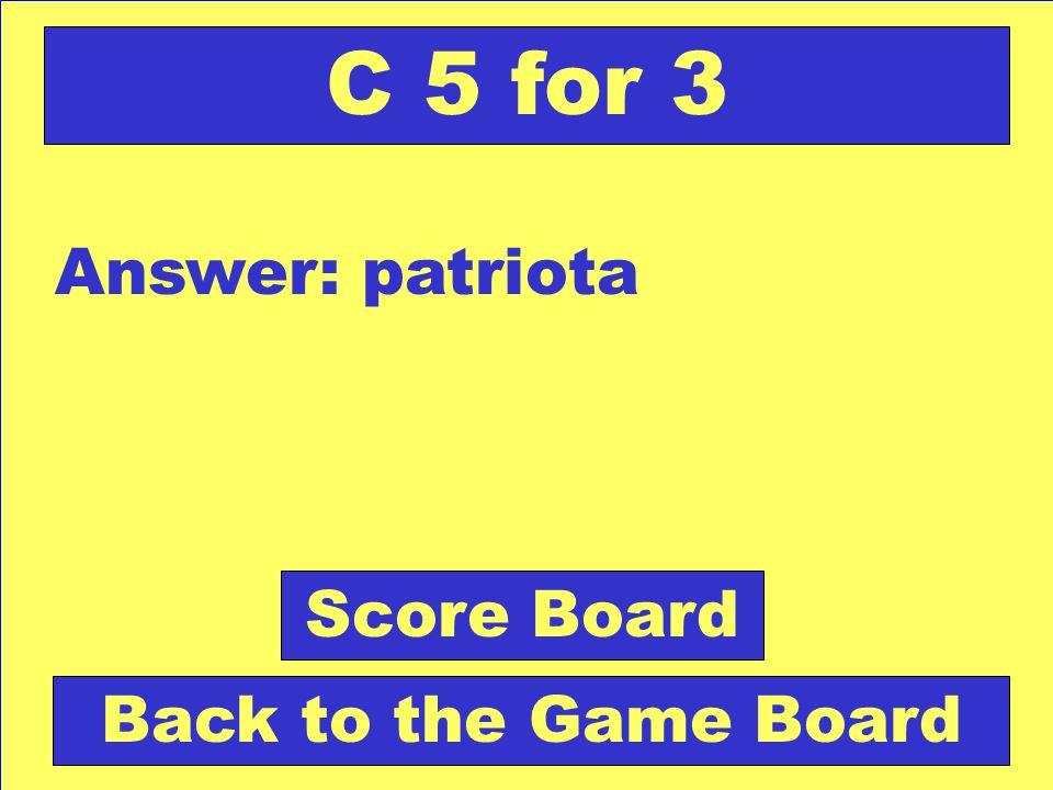 Question: Persona que tiene amor a su patria. Check Your Answer C 5 for 3