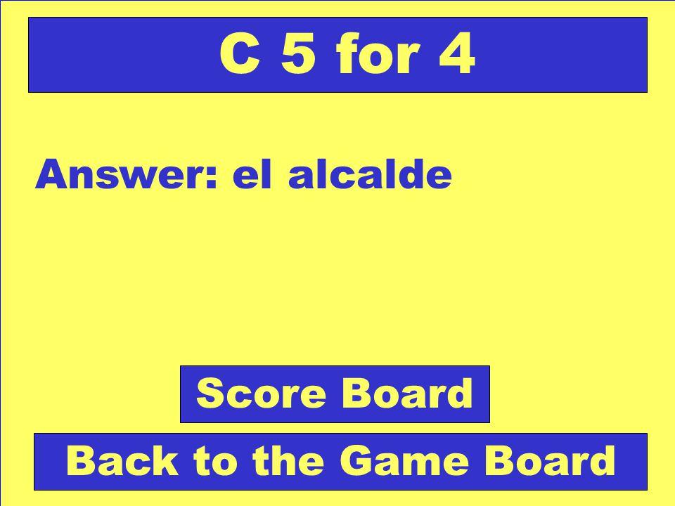Question: Persona que gobierna un pueblo o una ciudad. Check Your Answer C 5 for 4