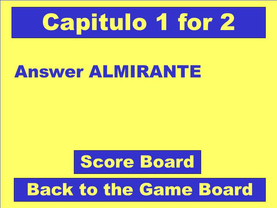 Question: Oficial general de la Armada. Check Your Answer Capitulo 1 for 2