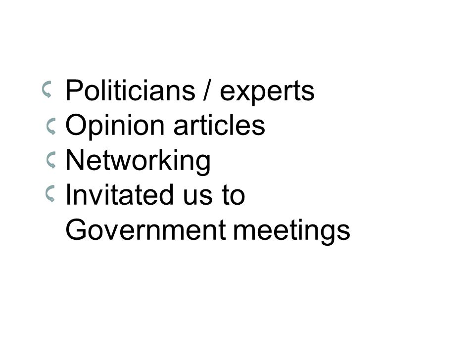Politicians / experts Opinion articles Networking Invitated us to Government meetings