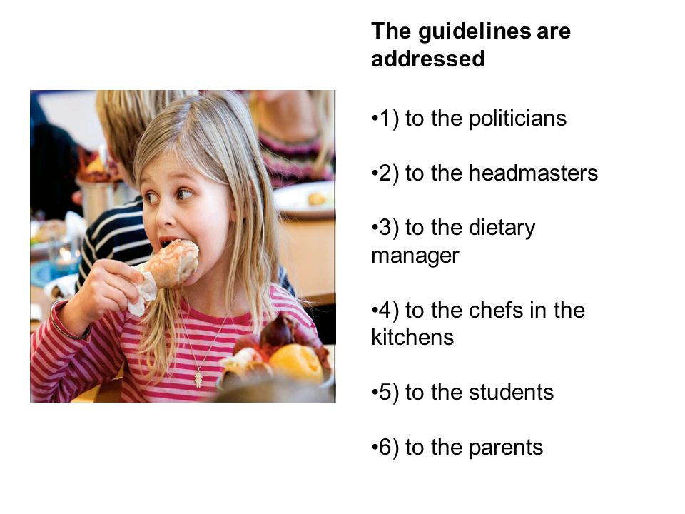 The guidelines are addressed 1) to the politicians 2) to the headmasters 3) to the dietary manager 4) to the chefs in the kitchens 5) to the students 6) to the parents