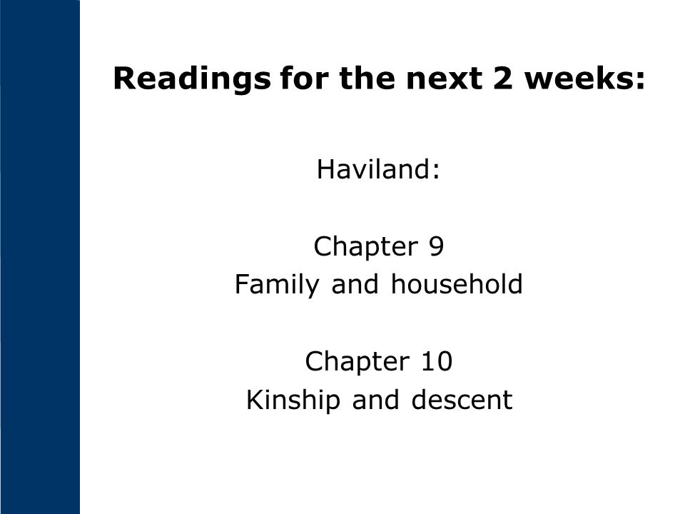 Readings for the next 2 weeks: Haviland: Chapter 9 Family and household Chapter 10 Kinship and descent