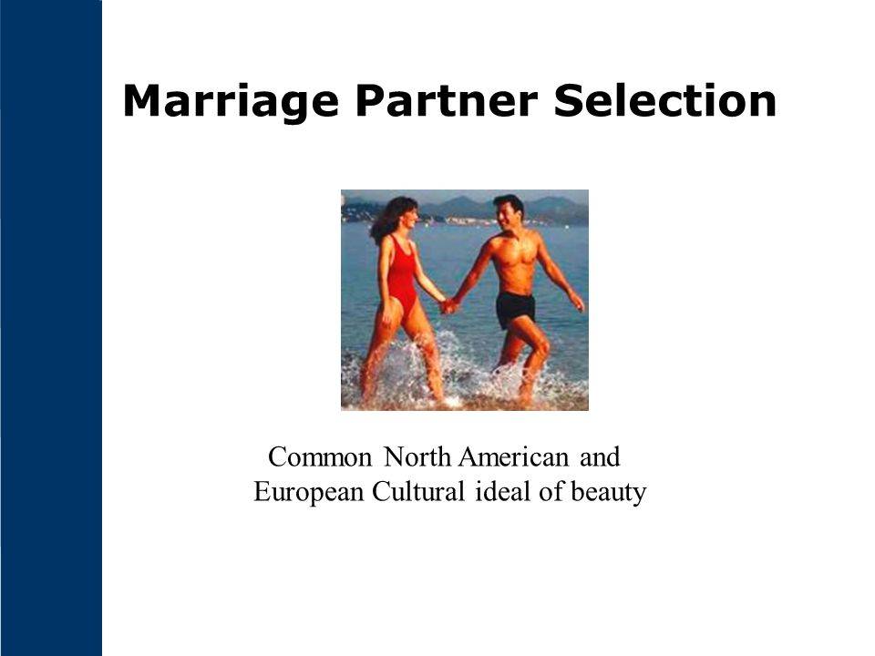 Marriage Partner Selection Common North American and European Cultural ideal of beauty