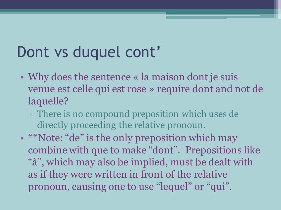 Dont vs duquel cont' Why does the sentence « la maison dont je suis venue est celle qui est rose » require dont and not de laquelle.