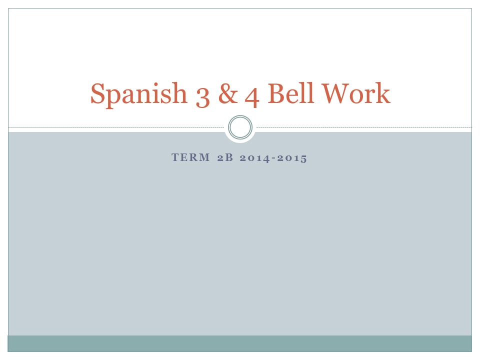 TERM 2B 2014-2015 Spanish 3 & 4 Bell Work